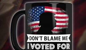 Where should we send your free Don't Blame Me, I Voted Trump coffee mug?